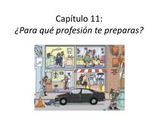 Cap í tulo 11:   ¿ Para  qué profesión te preparas ?