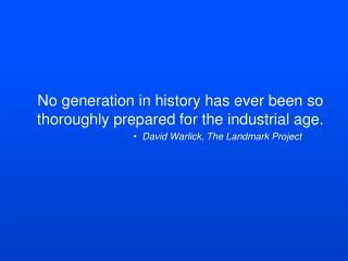 No generation in history has ever been so    thoroughly prepared for the industrial age.