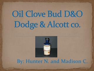 Oil Clove Bud D&O Dodge & Alcott co.