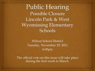 Public Hearing Possible Closure   Lincoln Park & West Wyomissing Elementary Schools