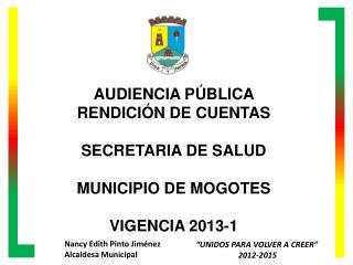 AUDIENCIA PÚBLICA RENDICIÓN DE  CUENTAS SECRETARIA DE SALUD MUNICIPIO  DE MOGOTES VIGENCIA  2013-1