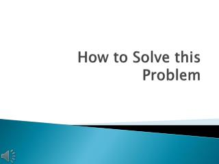 How to Solve this Problem
