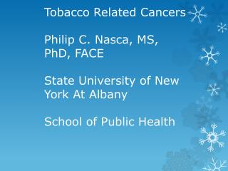Tobacco Related Cancers Philip C. Nasca, MS, PhD, FACE  State University of New York At Albany