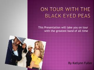 On Tour With The                   Black  Eyed Peas