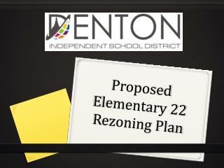 Proposed Elementary 22 Rezoning Plan