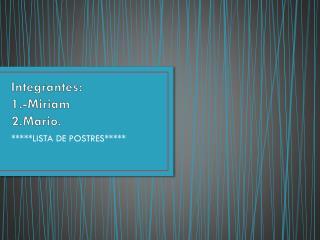 Integrantes:  1.-Miriam           2.Mario.