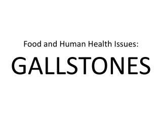 Food and Human Health Issues: GALLSTONES