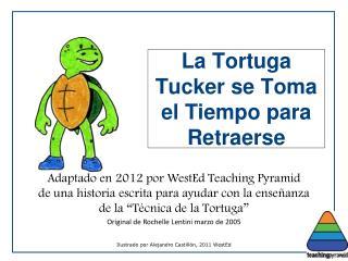 La Tortuga Tucker se  Toma  el  Tiempo para Retraerse