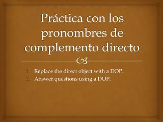 Pr�ctica  con los  pronombres  de  complemento directo