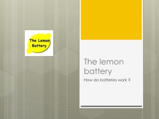 The lemon battery