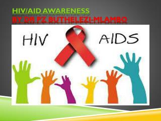 HIV/AID  awareness by  Dr PZ Buthelezi- M lambo