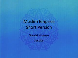 Muslim Empires Short Version