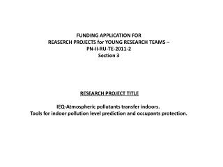 FUNDING APPLICATION FOR  REASERCH PROJECTS for YOUNG RESEARCH TEAMS  –  PN-II-RU-TE-2011-2