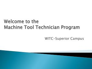 Welcome to  the Machine  Tool Technician Program