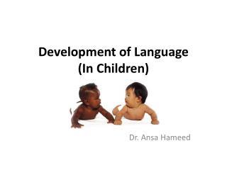 Development of  Language (In Children)