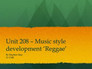 Unit 208 – Music style development 'Reggae'