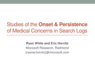 Studies  o f the  Onset & Persistence  of Medical Concerns in Search Logs