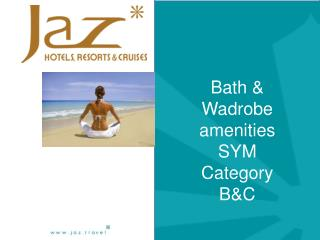 Bath &  Wadrobe  amenities SYM  Category B&C