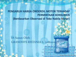 Di  Susun Oleh : GRANDHYS RISTANIA S. ( 08620277)