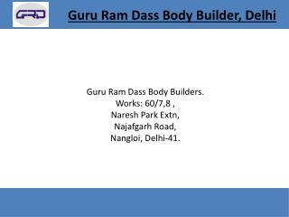 Guru  Ram Dass Body Builders. Works: 60/7,8  , Naresh  Park Extn,  Najafgarh  Road,