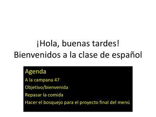 ¡ Hola ,  buenas tardes ! Bienvenidos  a la  clase  de  español