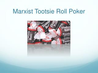 Marxist Tootsie Roll Poker