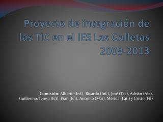 Proyecto de integración de las TIC en el IES Las Galletas 2009-2013