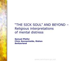 THE SICK SOUL  AND BEYOND    Religious interpretations  of mental distress   Samuel Pfeifer Clinic Sonnenhalde, Riehen