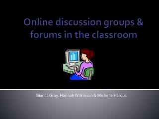 Online discussion groups & forums in the classroom
