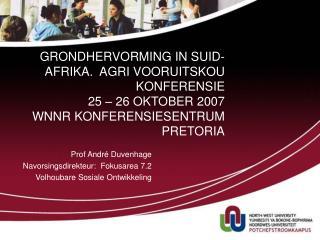 GRONDHERVORMING IN SUID- AFRIKA.  AGRI VOORUITSKOU KONFERENSIE  25   26 OKTOBER 2007 WNNR KONFERENSIESENTRUM PRETORIA