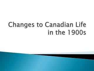 Changes to Canadian Life in the 1900s