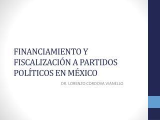 FINANCIAMIENTO Y FISCALIZACIÓN A PARTIDOS POLÍTICOS EN MÉXICO