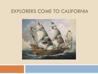Explorers come to California