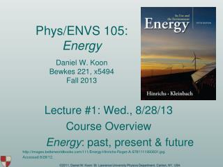 Phys/ENVS 105:  Energy Daniel W. Koon Bewkes 221, x5494 Fall 2013