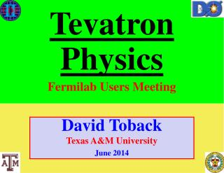 David Toback Texas A&M University June 2014