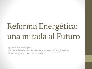 Reforma Energ�tica: una mirada al Futuro