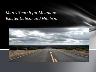 Man's Search for Meaning :  Existentialism and Nihilism