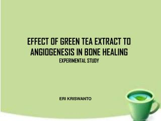 EFFECT OF GREEN TEA EXTRACT TO ANGIOGENESIS IN BONE HEALING EXPERIMENTAL STUDY