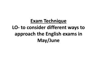 Exam Technique LO- to consider different ways to approach the English exams in May/June