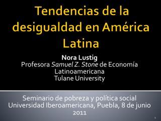 Tendencias  de la  desigualdad  en Am�rica Latina