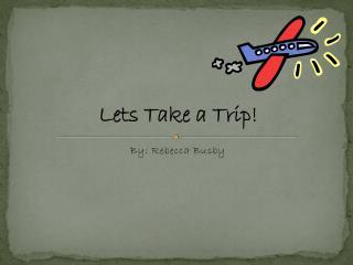 Lets Take a Trip!