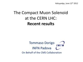 The Compact  Muon  Solenoid  at the CERN LHC : Recent results