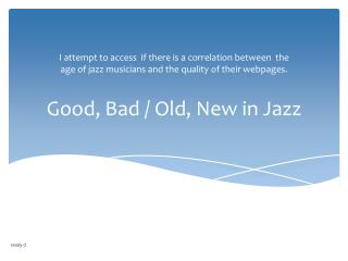 Good, Bad / Old, New in Jazz