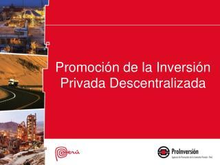 Promoción de la Inversión Privada Descentralizada