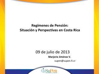 Regímenes de Pensión:    Situación y Perspectivas en  Costa  Rica