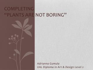 "Completing  ""Plants are not boring"""