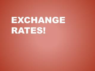 Exchange Rates!