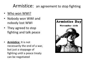 Armistice:  an agreement to stop fighting