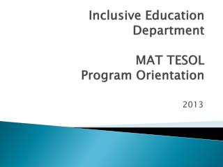 Inclusive Education Department MAT TESOL  Program Orientation