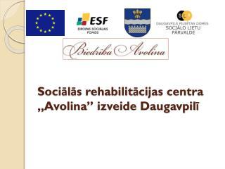 """Sociālās rehabilitācijas centra """" Avolina """" izveide Daugavpilī"""